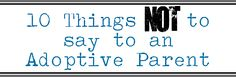 Using Positive Adoptive Language (10 Things NOT to Say to an Adoptive Parent)