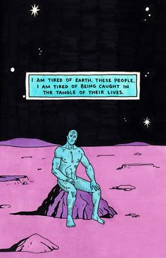 These people. I am tired of being caught in the tangle of their lives. (Dr. Manhattan)
