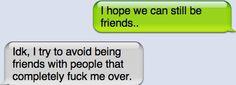 yep. So true! Can't be friends!