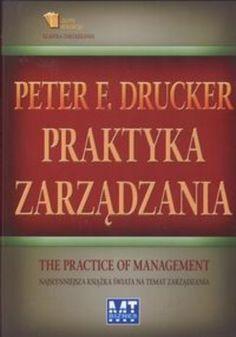 Praktyka zarządzania. Najsłynniejsza książka świata na temat zarządzania - Drucker Peter F.
