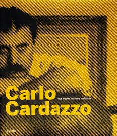 """""""Carlo Cardazzo, una nuova visione dell'arte"""" a cura di Luca Massimo Barbero Ed.Electa, 2008"""