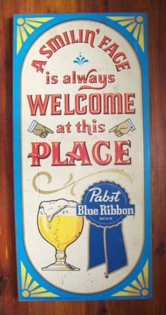 Vintage Pabst Blue Ribbon Wood Beer Sign Smilin Face Always Welcome Vintage Beer Signs, Bar Quotes, I Like Beer, Pabst Blue Ribbon, Pub Signs, Pop Up Shops, Wooden Bar, Brewing Co, Beer Cans