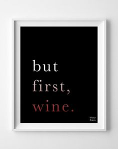 But First Wine, Inspirational Quotes, inspiring quotes, typography, poem, poster, wall art, home decor, wall decor [NO 149]