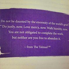 Do not be daunted... (not a direct Talmud quote. Attributed to Rabbi Rami Shapiro's interpretation of Rabbi Tarfon.)