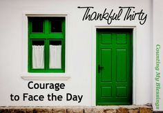 Some days the real courage is found in just being able to face the day. Quotes and verses to inspire courage...