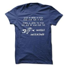cool TEACH A MAN TO FISH & GONE THE WEEKEND! T-SHIRTS FUN.