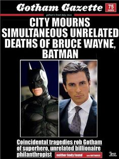 simultaneous unrelated deaths of Bruce Wayne, Batman.  Totally unrelated.  Nothing to see here, folks!