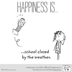 Happiness is...school closed by the weather.