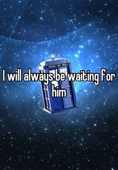 I will always be waiting for him First Doctor, Doctor Who, Eleventh Doctor, Rose Tyler, Don't Blink, Tumblr, Waiting For Him, Flirting Quotes For Him, Time Lords