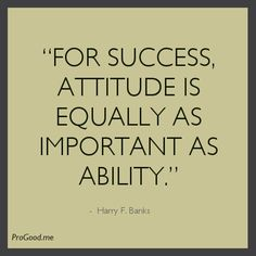 - view source at http://progood.me/1492/harry-f-banks-for-success-attitude-is-equally. To see more, follow us on Pinterest.com/progood or visit us at http://ProGood.me. #BeautifulQuotes, #HarryFBanks, #Inspiration, #Inspirational, #InspirationalQuotes, #Inspiring, #InspiringQuotes, #Life, #LifeQuotes, #Motivation, #Motivational, #MotivationalQuotes, #PictureOfTheDay, #PictureQuoteOfTheDay, #QuoteOfTheDay, #Quotes, #Success, #Wisdom, #WordsOfWisdom