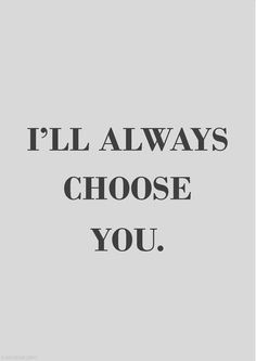 Wedding Quotes : QUOTATION – Image : Quotes Of the day – Description Ill always choose you love quotes quotes quote girl quotes quotes and sayings image quotes picture quotes Sharing is Caring – Don't forget to share this quote ! All You Need Is Love, Love Of My Life, My Love, Real Life, Quote Girl, Girl Quotes, Quotes To Live By, Me Quotes, I Choose You Quotes