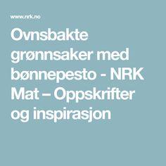 Ovnsbakte grønnsaker med bønnepesto - NRK Mat – Oppskrifter og inspirasjon
