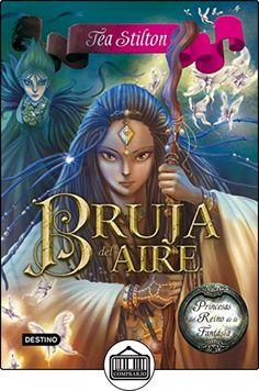 Princesas Del Reino De La Fantasía 12. Bruja Del Aire de Tea Stilton ✿ Libros infantiles y juveniles - (De 6 a 9 años) ✿