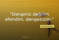 Denginiz değilim efendim, dengesizim. #dostoyevski #sözleri #anlamlı #şair #kitap