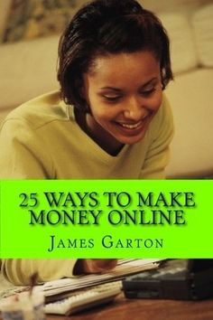 25 Ways to Make Money Online: Your Complete Guide to Legitimate Online Jobs and Opportunities That Allow You to Work From Home And Earn A Paycheck $0.99 make-money-online style style