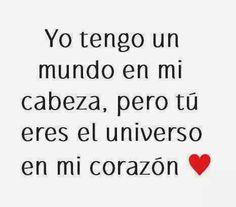 Tú eres el universo en mi corazón.