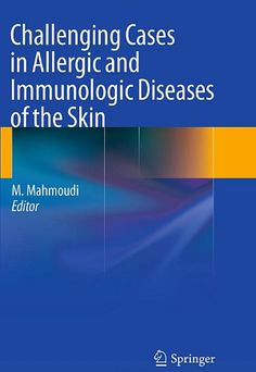 Challenging Cases in Allergic and Immunologic Diseases of the Skin (2010). Massoud Mahmoudi (Ed)