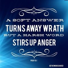 A soft answer turns away wrath, But a harsh word stirs up anger. ~Prov 15:1 #scripture #wordofgod  #TheWordShared