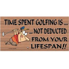 Wood Signs -Time Spent Golfing is Not Deducted from Your Lifespan GS062 - Golf Wooden Sign - Wood Signs with Sayings