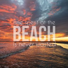 Time spent at the #beach is never wasted. #quote