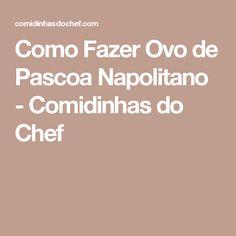 Como Fazer Ovo de Pascoa Napolitano - Comidinhas do Chef