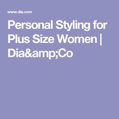 Personal Styling for Plus Size Women | Dia&Co