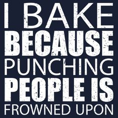 I Bake Because Punching People Is Frowned Upon - TShirts & Hoodies by funnyshirts2015