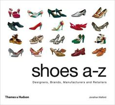 absolutely love this book, tells you the names of many different shoes girls wear and what occasions each shoes is suitable for as well as the original maker and how it became popularized. Amazing Illustrations!    http://www.amazon.com/Shoes--Z-Designers-Manufacturers-Retailers/dp/0500515263/ref=sr_1_1?s=books=UTF8=1342709257=1-1=shoes+a-z+thames