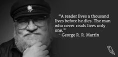 Read a thousand books, live a thousand lives.