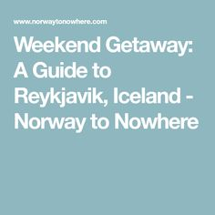 Weekend Getaway: A Guide to Reykjavik, Iceland - Norway to Nowhere