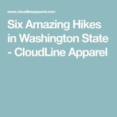 Six Amazing Hikes in Washington State - CloudLine Apparel