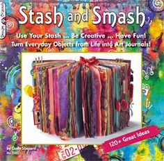"""""""Stash and Smash"""" by Cindy Shepard ...she uses buttons, junk mail, travel maps, candy boxes, game pieces and other items from her """"stash of stuff"""" to create her recycled art journals"""