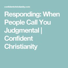 Responding: When People Call You Judgmental | Confident Christianity