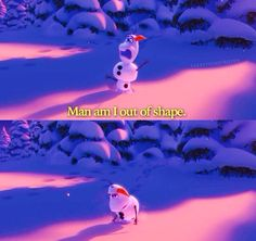 Olaf out of shape--It took me the 5th time watching it to understand this joke...hahaha