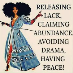 Release lack, Claim abundance, avoid drama, have peace should be included in your day. Don't let the world break you down. Create inner peace. Then always seek it whenever toxicity comes your way. Go in peace