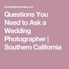 Questions You Need to Ask a Wedding Photographer | Southern California
