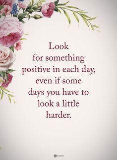 Look for something positive in each day, even if some days you have to look a little harder.  #powerofpositivity #positivewords  #positivethinking #inspirationalquote #motivationalquotes #quotes #life #love #hope #faith #respect #harder #positive #positivity
