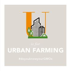 "U's for Urban Farming In the center of town There are folks planting crops Growing food from the ground ___________ In cities all around the world people are transforming vacant lots & unused spaces into urban farms. Urban farming brings nutrition to people living in ""food deserts"" where convenience stores stocked with junk food are the only alternative. It builds community & teaches kids about good food — cuz if they grow it, they eat it. & it's about as local as you can get. #DoYouKnowYourGMOs"