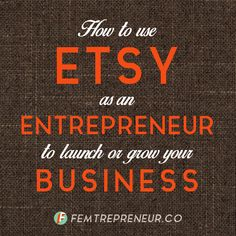 How to Use Etsy as an Entrepreneur To Launch or Grow Your Business — FEMTREPRENEUR