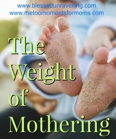 Mothering our children well is imprinted on our souls. But sometimes the weight of mothering can feel like a burden too heavy to bear. Jesus wants to carry all of our burdens... even the ones we have a hard time admitting we have.