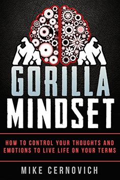 Gorilla Mindset: How to Control Your Thoughts and Emotions to Live Life on Your Terms - http://www.darrenblogs.com/2016/08/gorilla-mindset-how-to-control-your-thoughts-and-emotions-to-live-life-on-your-terms/