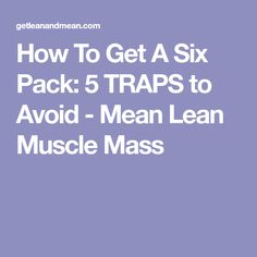 How To Get A Six Pack: 5 TRAPS to Avoid - Mean Lean Muscle Mass