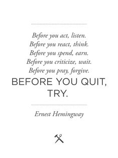 Ernest Hemingway.......Thank you God for Mr. Hemingway. These words came at the PERFECT time.  Angel