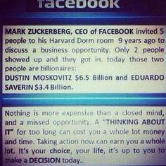 Mark Zuckerberg, PDG de Facebook a invite 5 amis dans sa chambre de Harvard, il y a 9 ans pour parler d'une opportunite de Business. Seulement 2 sont venus et sont rentres dans cette opportunite, aujourd'hui ces 2 personnes sont miliardaires:  Dustin Moskovitz 6,5 milliards de $ Eduardo Severin 3,4 milliards de $ Aujourd'hui c'est votre chance! Transformez votre vie: http://url-ok.com/bb14da  (*gratuit pour rejoindre)