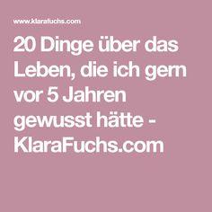 20 Dinge über das Leben, die ich gern vor 5 Jahren gewusst hätte - KlaraFuchs.com