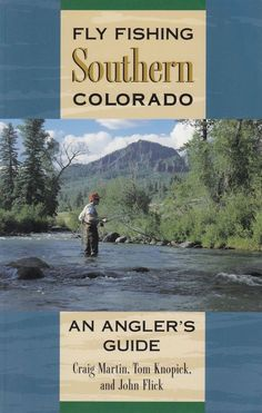 Fly Fishing Southern Colorado An Angler's Guide by Craig Martin Tom Knopick 1997