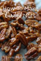 How To Make Candied Nuts – Easy, quick, delicious. | CafeJohnsonia.com