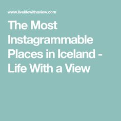 The Most Instagrammable Places in Iceland - Life With a View