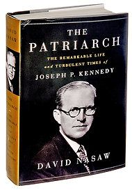 THE PATRIARCH  The Remarkable Life and Turbulent Times of Joseph P. Kennedy  By David Nasaw