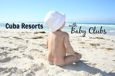 Updated for 2016! Here's a complete list of Cuba resorts with baby clubs offering care for infants and toddlers 0-4 years of age.